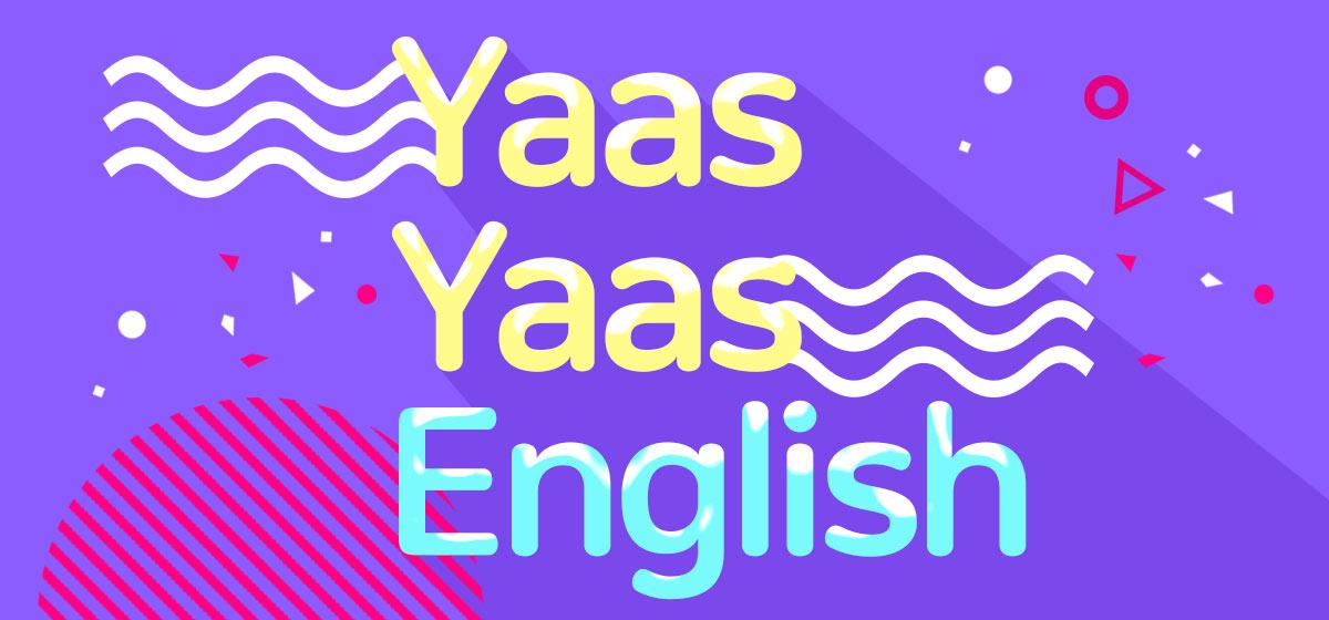 Yaas Yaas English