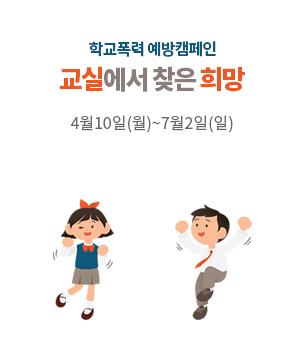 학교폭력 예방캠페인 교실에서 찾은 희망 4월10일(월)~7월2일(일)