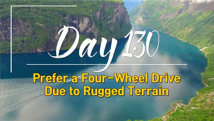 Day 130_Prefer a Four-Wheel Drive Due to Rugged Terrain