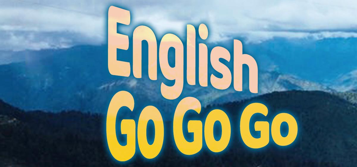 English go go go